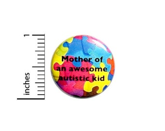 Autism Awareness // Button Pin // Mother of an Autistic Child // Backpack Jacket // Cool Pinback Lapel Pin 1 Inch 2-28
