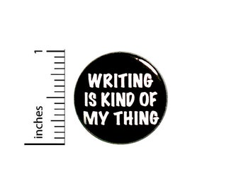 Writing Is Kind of My Thing Button Backpack Pin 1 Inch #84-30