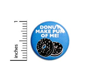 Funny Button Donut Make Pun Of Me Random Funny Badge Sarcastic Pin 1 Inch #50-20 -