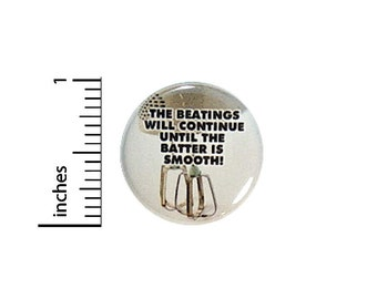 Funny Cooking Button // The Beatings Will Continue Pinback // Cake Batter Pin // 1 Inch 12-25
