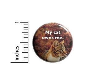 Cat Button Funny Button My Cat Owns Me Backpack Jacket Pin Pinback Cute Lapel Pin 1 Inch 1-12