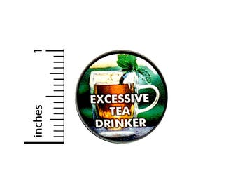 Excessive Tea Drinker Funny Button Random Humor Geekery Nerdy Awesome 1 Inch #40-6 -