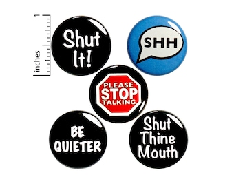 Sarcastic Pin Buttons or Fridge Magnets, Stop Talking, Be Quiet, 5 Pack, Sarcastic Jacket Pins, Snarky Magnet or Button Set, 1 Inch P36-3