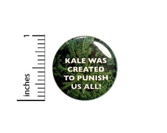 Funny Kale Button // Kale Was Created To Punish Us All // Kale Is Gross Funny Pinback // Pin 1 Inch 4-22