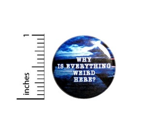 Why Is Everything Weird Here Button // Pinback for Backpack or Jacket // Fan Pin 1 Inch 6-1