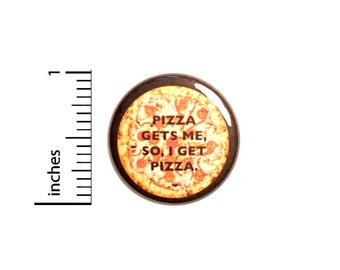 Funny Pizza Pin for Backpack, Button or Fridge Magnet, Pizza Gets Me, Pizza Love Pin, Cool Pin, Epic Lapel Pin, 1 Inch, 16-23