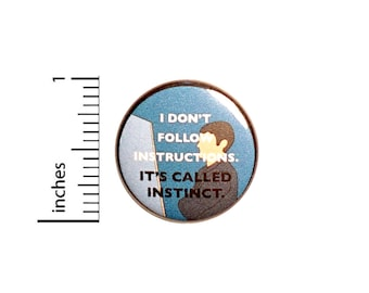 Funny I Never Read The Instructions, Pin for Backpacks, Button or Fridge Magnet, Sarcastic Lapel Pin, It's Called Instinct, 1 Inch, 16-32