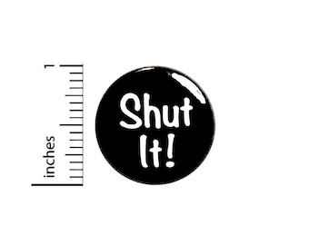 Funny Shut It Button Sarcastic Pin For Backpacks Jackets Humor Sarcasm 1 Inch 87-17
