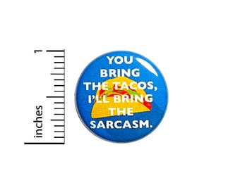 Funny Taco Button Tacos and Sarcasm You Bring The Tacos I'll Bring The Sarcasm Nerdy Pin 1 Inch 43-17