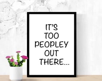 Funny Introvert Sign, It's Too Peopley Out There, Stay Home Sign, Printable Poster, Digital Wall Art, Phrase, Dorm Room Sign, Staying Home