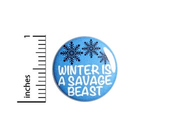 Funny Winter Button // Winter Is A Savage Beast // Winter Sucks // Ironic Pin // Wintertime Badge // Jacket Backpack Pinback 1 Inch 3-14