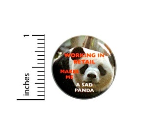 Working In Retail Makes Me A Sad Panda Funny Button // Backpack or Jacket Pinback // Random Work Pin // 1 Inch 13-8