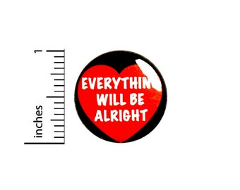 "Everything Will Be Alright Pin-Button, Button or Fridge Magnet, Backpack Pin, Jacket Lapel Pin, Encouraging Gift, Pin or Magnet, 1""  #94-8"