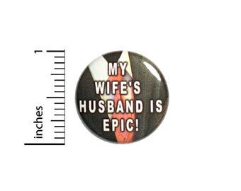 My Wife's Husband Is Epic Funny Button // Backpack or Jacket Pinback // Random Humor Sarcastic Pin // 1 Inch 13-21