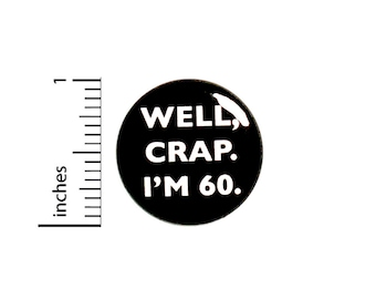 Funny Button 60th Birthday Joke Pin Well Crap I'm 60 Surprise Party Pin Gift 1 Inch -