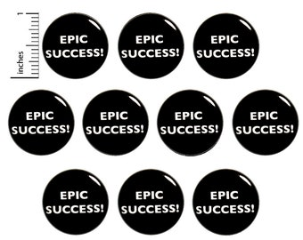 """Positive (10 Pack) Buttons Pins or Fridge Magnets, Epic Success! Motivational, Team Building, Employee Gifts, Set 1"""" 10PS42-5"""