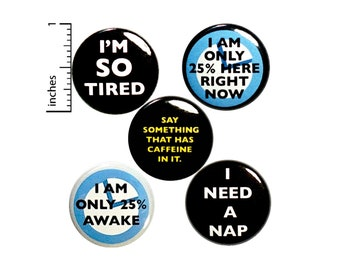 "Funny I'm Tired Pins for Backpacks or Fridge Magnets, I Need A Nap, Caffeine Quotes, Only 25% Awake, 5 Pack, Mom Student Gift Set 1"" P45-5"