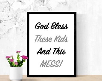 Funny Printable Sign, God Bless, These Kids, And, This Mess, Home Decor Sign, Cute Mom Signs, Family Decor, Quote Sign, Digital Wall Sign