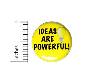 Ideas Are Powerful, Button or Fridge Magnet, Cool Pin for Backpacks, Student Buttons, Positive, Good Ideas, Bright Ideas, 1 Inch 90-28