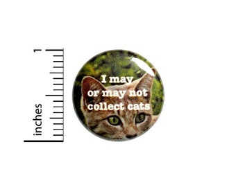 Funny Cat Button I May or May Not Collect Cats Crazy Cat Lady Pin for Backpacks Jackets 1 Inch 1-10