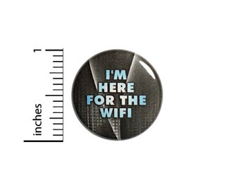 I'm Here For The WiFi Funny Work Button // for Backpack or Jacket Pinback // Random Humor Pin // Pin 1 Inch 12-9
