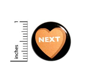 Next Funny Button Bitter Sarcastic Candy Heart Anti-Valentines Conversation Pin 1 Inch #53-11