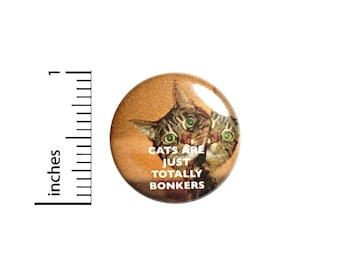 Funny Cat Button, Cats Are Just Totally Bonkers, Backpack Pin, Lapel Pin, I Love Cats, Crazy Cat Lady Gifts, Pinback, 1 Inch 2-2