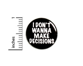I Don't Wanna Make Decisions Button Pin Sarcastic Badge for Backpacks or Jackets Cool No Adulting Pinback Lapel Pin 1 Inch 88-26