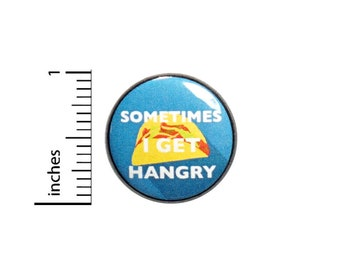 Funny Button Sometimes I Get Hangry Tacos Random Humor Sarcastic Nerdy Backpack Pin or Fridge Magnet 1 Inch 1-22