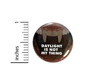 Vampire Button // Daylight Is Not My Thing // Pinback Random // Humor Goth Pin // 1 Inch 12-23