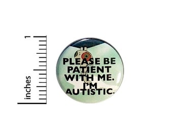 Autism Button Pin Please Be Patient With Me I'm Autistic Acceptance Pinback 1 Inch #28-6