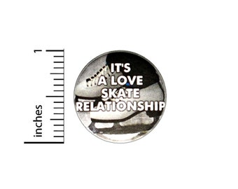 It's A Love Skate Relationship Button // Backpack or Jacket Pinback // Ice Skating Pin // 1 Inch 12-4