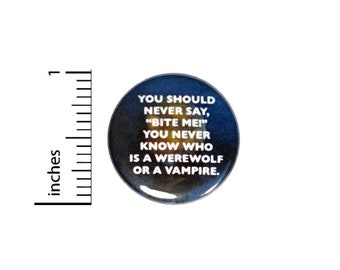 Vampires Werewolves Button // Backpack or Jacket Pinback // Sarcastic Funny Pin // 1 Inch 8-10