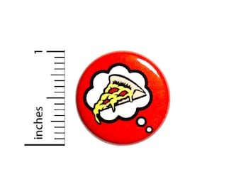 Thinking Of Pizza Button Badge Backpack Jacket Pin Random Funny Gift 1 Inch #50-29