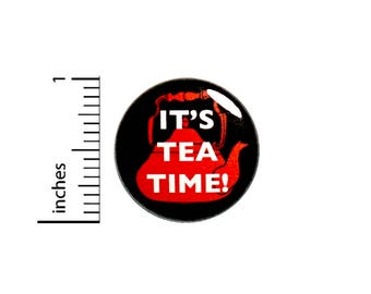 Cool It's Tea Time Button Badge Tea Drinker Gift Pin Cute Geeky Nerdy 1 Inch #50-27
