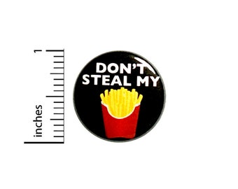 Sarcastic Button Don't Steal My Fries Funny Pin For Backpacks or Jackets Badge Brooch 1 Inch 85-17