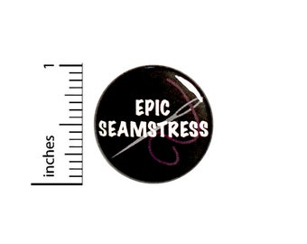 Sewing Button Pin for Backpacks Jackets or Fridge Magnet Epic Seamstress Lapel Pin Mom Grandma Tailor Gift Pin 1 Inch 1-6
