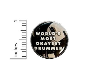 World's Most Okayest Drummer Button // Backpack or Jacket Pinback // Band Pin // 1 Inch 14-16