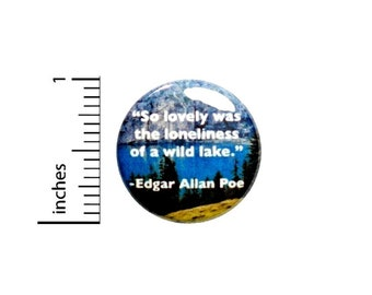 Edgar Allan Poe Nature Quote Button Wild Lake Pin for Backpacks or Jackets Pinback 1 Inch 1-16