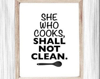 Printable Art, Funny Cooking Poster, She Who Cooks, Shall Not Clean, Cleaning Up, Doing Dishes Humor, Digital Wall Art, Kitchen Wall Poster