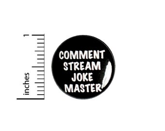 Comment Stream Joke Master Button // Humor Pinback // Backpack or Jacket Pin // 1 Inch 90-24