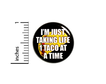 Funny Taco Button Backpack Pin Taking Life One Taco At A Time 1 Inch #64-26