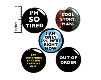 "Funny I'm So Tired Buttons Sarcastic Pin for Backpack or Jackets Lapel Pins or Fridge Magnets Badges Morning 5 Pack Gift Set 1"" P34-4"