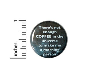 Funny Coffee Button, Mornings Humor, Pin For Backpacks or Jackets, Funny Never Enough Coffee, Not a Morning Person, Gift 1 Inch 2-18