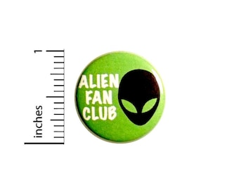 Alien Fan Club Button // I Love Aliens // Geeky Alien Pinback // Pin for Backpacks // Funny Little Badge // Jacket Pinback 1 Inch 94-18
