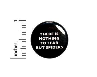 There Is Nothing To Fear But Spiders Button // Funny Pinback Nerdy Geeky // Pinback // Humor Pin 1 Inch 4-1