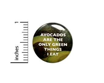Avocados Are The Only Green Things I Eat Button // Funny Avocado Button // Pinback 1 Inch 4-29