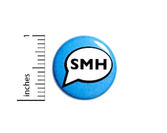 Funny Button Badge Speech Text Bubble SMH Shaking My Head Texting Pin 1 Inch #48-27