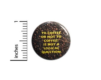 To Coffee Or Not To Coffee Button // for Backpacks or Jackets Funny Pinback // Coffee Humor Gift Pin // 1 Inch 7-32