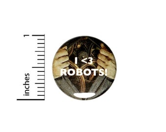 Steampunk Sci Fi I Love Robots Mech Button // for Backpack or Jacket Pinback // Random Geeky Fan // Pin 1 Inch 9-5